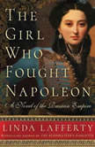 The Girl Who Fought Napoleon A Novel of the Russian Empire, Linda Lafferty