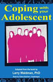 Coping with Your Adolescent, Larry Waldman, PhD