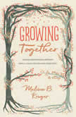 Growing Together Taking Mentoring Beyond Small Talk and Prayer Requests, Melissa Kruger