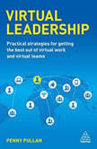 Virtual Leadership Practical Strategies for Getting the Best Out of Virtual Work and Virtual Teams, Penny Pullan