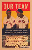 Our Team The Epic Story of Four Men and the World Series That Changed Baseball, Luke Epplin
