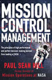 Mission Control Management The Principles of High Performance and Perfect Decision-Making Learned from Leading at NASA by Paul Sean Hill, Paul Sean Hill