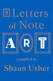 Letters of Note: Art, Shaun Usher