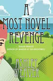 Most Novel Revenge, A A Mystery, Ashley Weaver