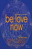 Be Love Now The Path of the Heart, Ram Dass