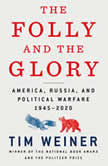 The Folly and the Glory America, Russia, and Political Warfare 1945–2020, Tim Weiner