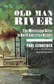 Old Man River The Mississippi River in North American History, Paul Schneider