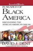 In Search of Black America Discovering the African-American Dream, David Dent