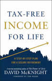 Tax-Free Income for Life A Step-by-Step Plan for a Secure Retirement, David McKnight