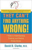 They Can't Find Anything Wrong 7 Keys to Understanding, Treating, and Healing Stress Illness, David D. Clarke, M.D.