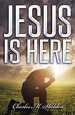 Jesus Is Here, Charles M. Sheldon