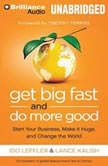 Get Big Fast and Do More Good Start Your Business, Make It Huge, and Change the World, Ido Leffler