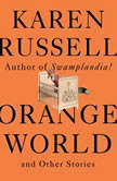 Orange World and Other Stories, Karen Russell