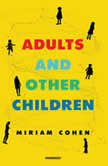 Adults and Other Children Stories, Miriam  Cohen