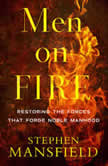 Men on Fire Restoring the Forces That Forge Noble Manhood, Stephen Mansfield