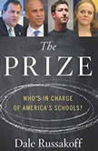 The Prize Who's in Charge of America's Schools?, Dale Russakoff