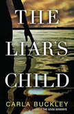 The Liar's Child A Novel, Carla Buckley