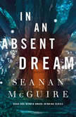 In an Absent Dream, Seanan McGuire