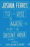 To Rise Again at a Decent Hour, Joshua Ferris