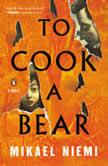 To Cook a Bear A Novel, Mikael Niemi