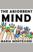 The Absorbent Mind, Maria Montessori