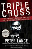 Triple Cross How Bin Laden's Master Spy Penetrated the CIA, the Green Berets, and the FBI, Peter Lance