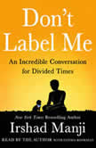 Don't Label Me An Incredible Conversation for Divided Times, Irshad Manji