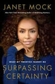 Surpassing Certainty What My Twenties Taught Me, Janet Mock