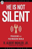 He is Not Silent Preaching in a Postmodern World, Albert Mohler