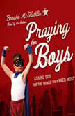 Praying for Boys Asking God for the Things They Need Most, Brooke McGlothlin