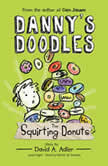 Danny's Doodles: The Squirting Donuts, David A. Adler