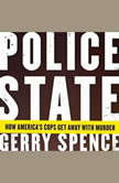 Police State How America's Cops Get Away with Murder, Gerry Spence