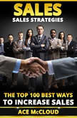 Sales: Sales Strategies: The Top 100 Best Ways To Increase Sales  , Ace McCloud