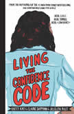 Living the Confidence Code Real Girls. Real Stories. Real Confidence., Katty Kay
