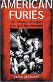 American Furies Crime, Punishment, and Vengeance in the Age of Mass Imprisonment, Sasha Abramsky