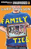 Family Ties The Theory, Practice, and Destructive Properties of Relatives, Gary Paulsen