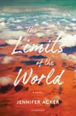 The Limits of the World A Novel, Jennifer Acker