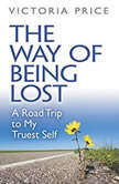 Way of Being Lost, The A Road Trip to My Truest Self, Victoria Price