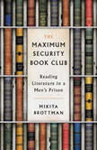 The Maximum Security Book Club Reading Literature in a Men's Prison, Mikita Brottman