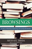 Browsings A Year of Reading, Collecting, and Living with Books, Michael Dirda