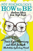 Pot Psychology's How to Be Lowbrow Advice from High People, Tracie Egan Morrissey
