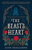 The Beast's Heart A Novel of Beauty and the Beast, Leife Shallcross