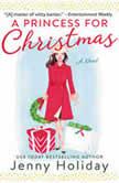 A Princess for Christmas A Novel, Jenny Holiday