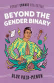 Beyond the Gender Binary, Alok Vaid-Menon