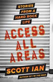 Access All Areas Stories from a Hard Rock Life, Scott Ian