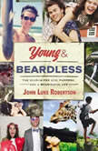 Young and Beardless The Search for God, Purpose, and a Meaningful Life, John Luke Robertson