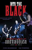 Into the Black The Inside Story of Metallica, 19912014, Paul Brannigan; Ian Winwood