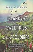 Island of Sweet Pies and Soldiers, Sara Ackerman