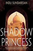 Shadow Princess, Indu Sundaresan