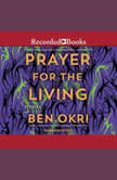 A Prayer for the Living, Ben Okri